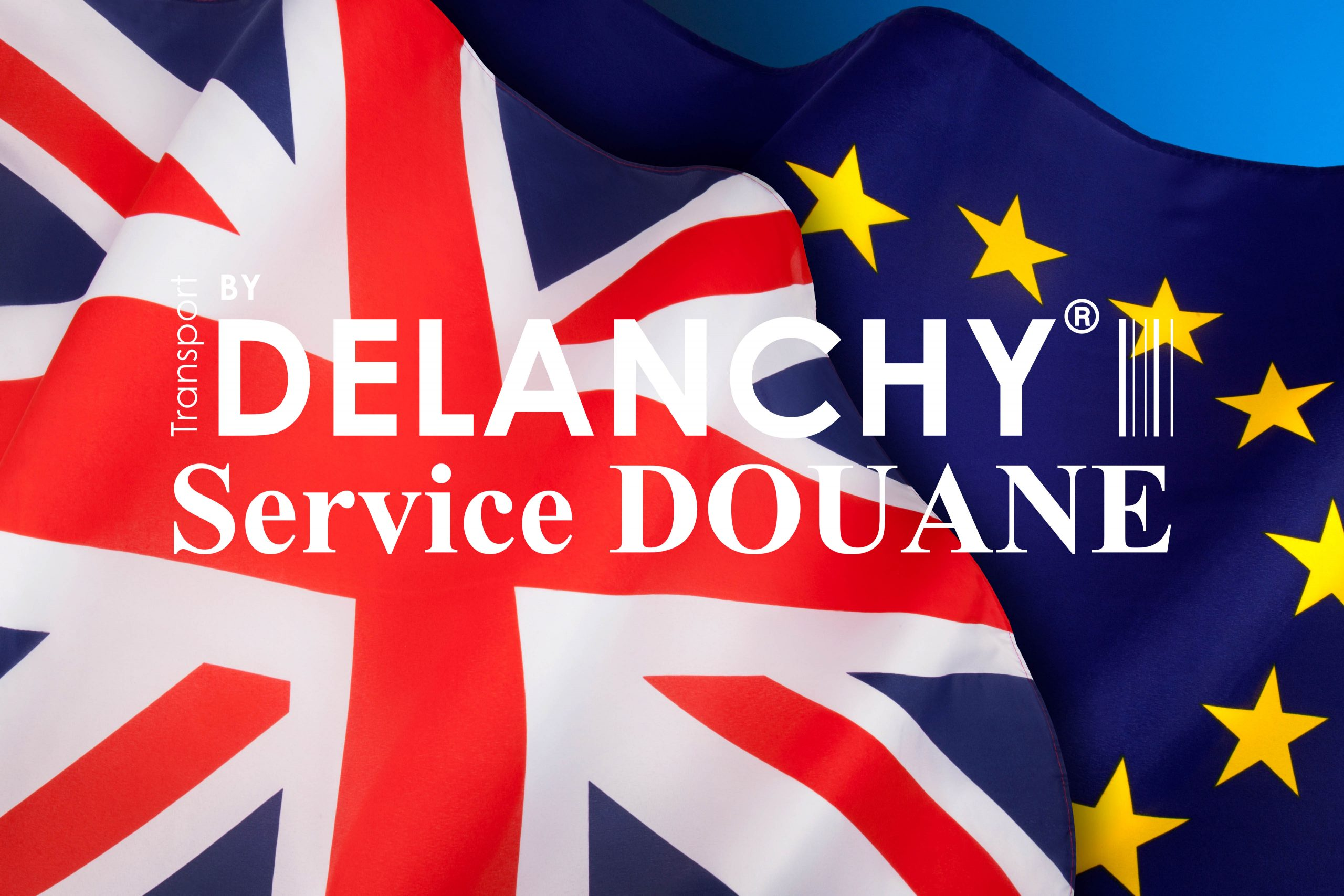 BREXIT – DELANCHY's CUSTOMS SERVICE is here to help you.